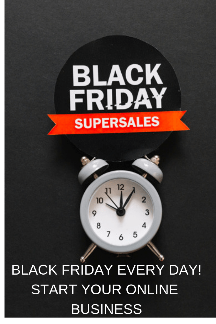 Black Friday Every Day: Start Your Online Business