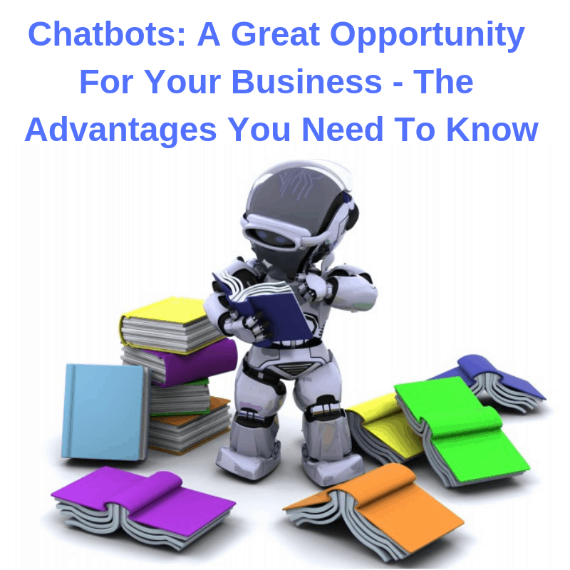 Chatbots: A Great Opportunity For Your Business - The Advantages You Need To Know