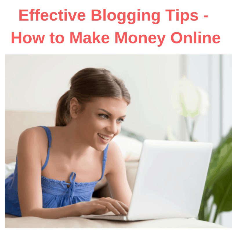 Effective Blogging Tips - How to Make Money Online