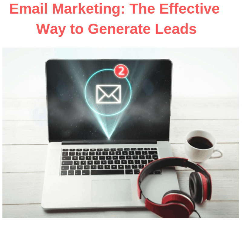 Email Marketing: The Effective Way to Generate Leads