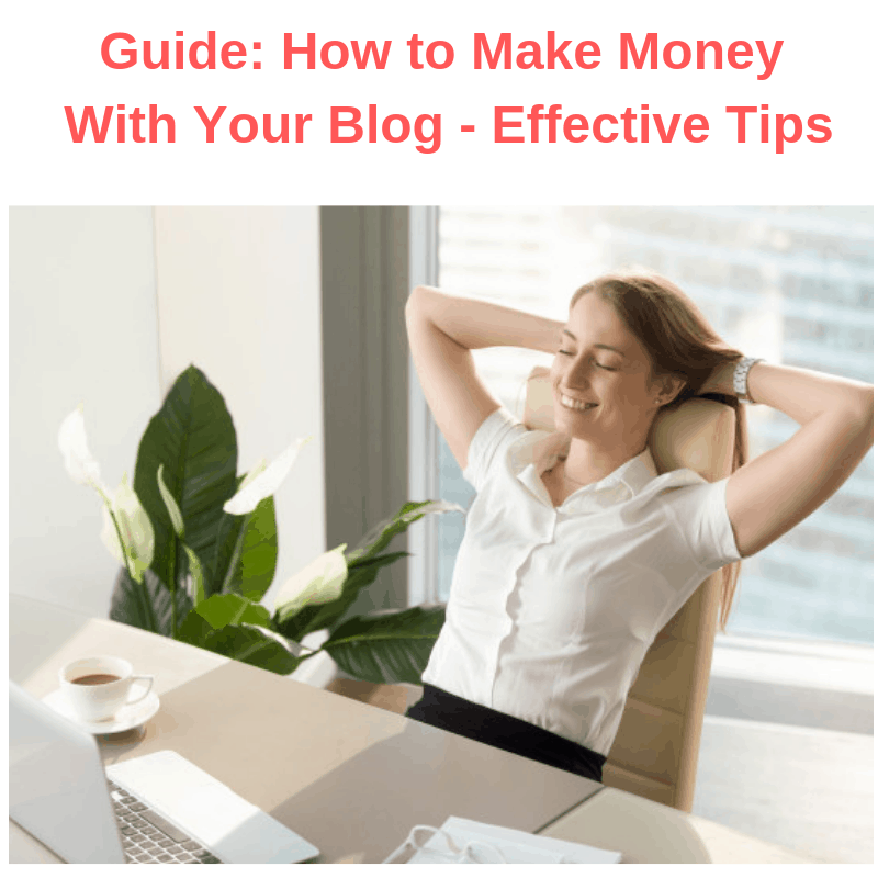 Guide: How to Make Money With Your Blog - Effective Tips