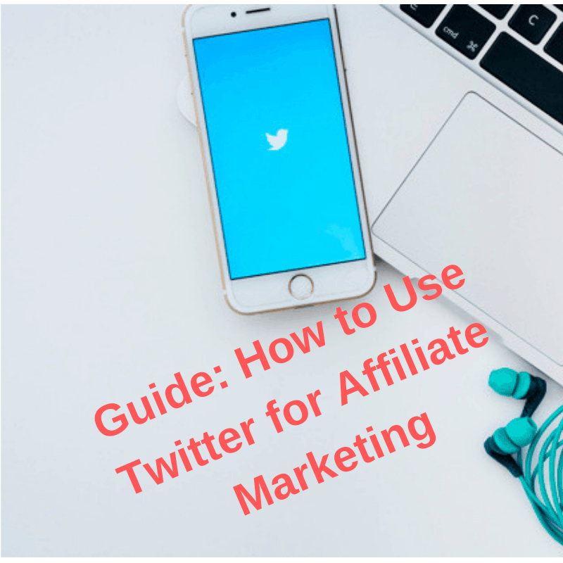Guide: How to Use Twitter for Affiliate Marketing