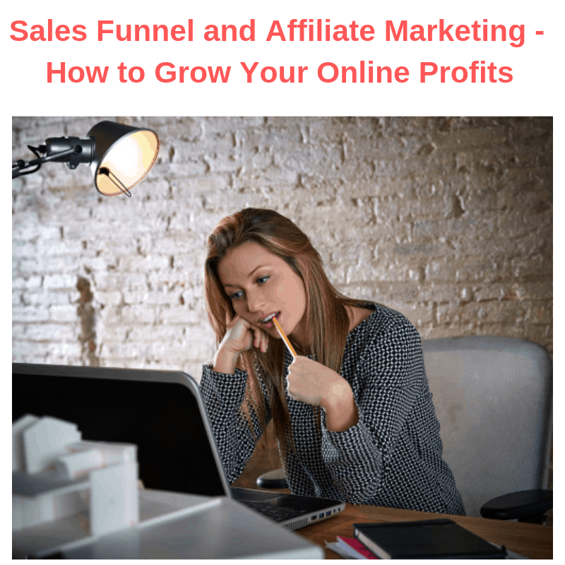Sales Funnel and Affiliate Marketing - How to Grow Your Online Profits