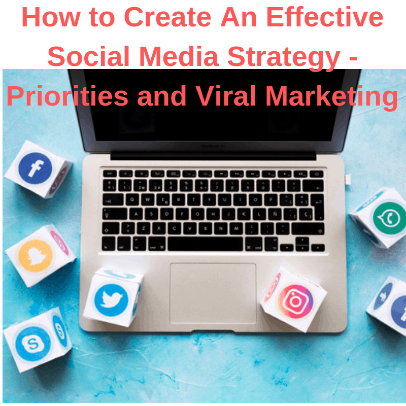 How to Create An Effective Social Media Strategy - Priorities and Viral Marketing