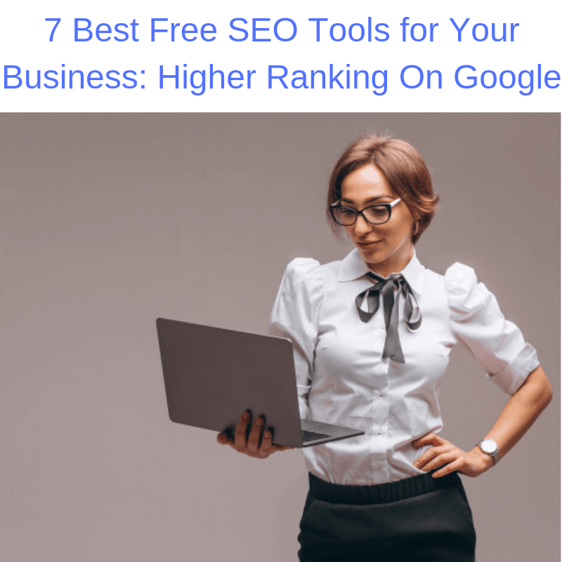 7 Best Free SEO Tools for Your Business: Higher Ranking On Google