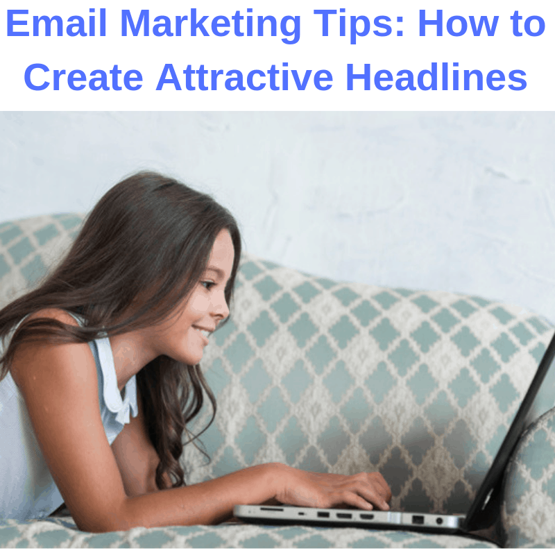 Email Marketing Tips: How to Create Attractive Headlines