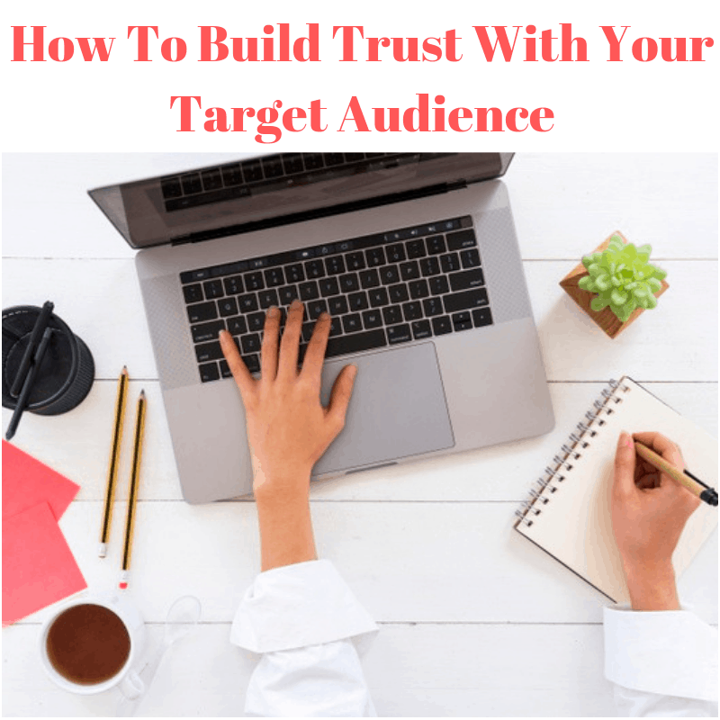 How To Build Trust With Your Target Audience