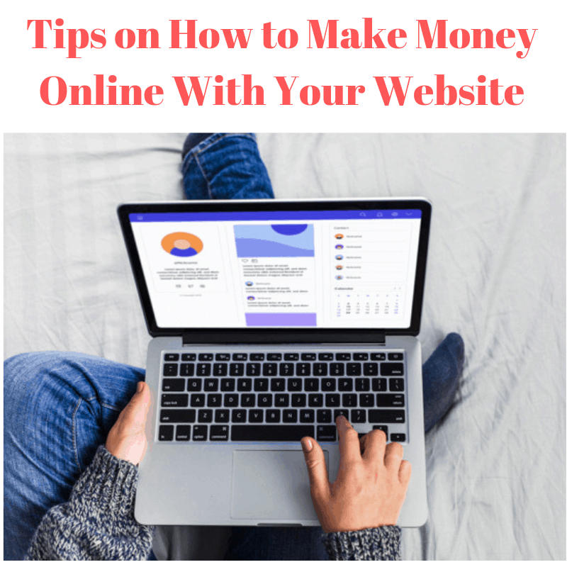 Tips on How to Make Money Online With Your Website