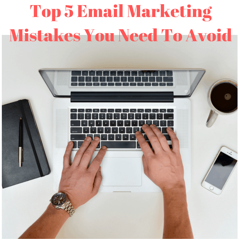 Top 5 Email Marketing Mistakes You Need To Avoid
