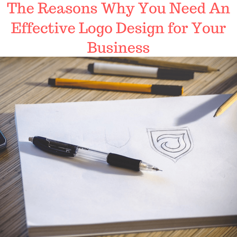 The Reasons Why You Need An Effective Logo Design for Your Business
