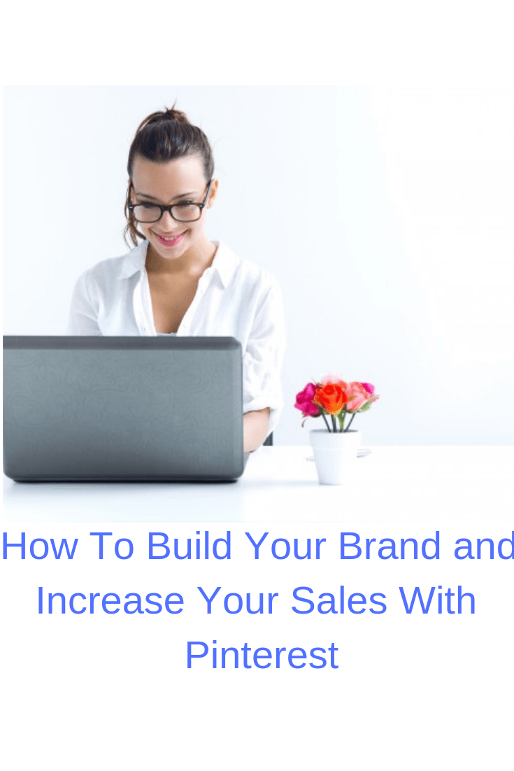 Tips on How To Build Your Brand and Increase Your Sales With Pinterest