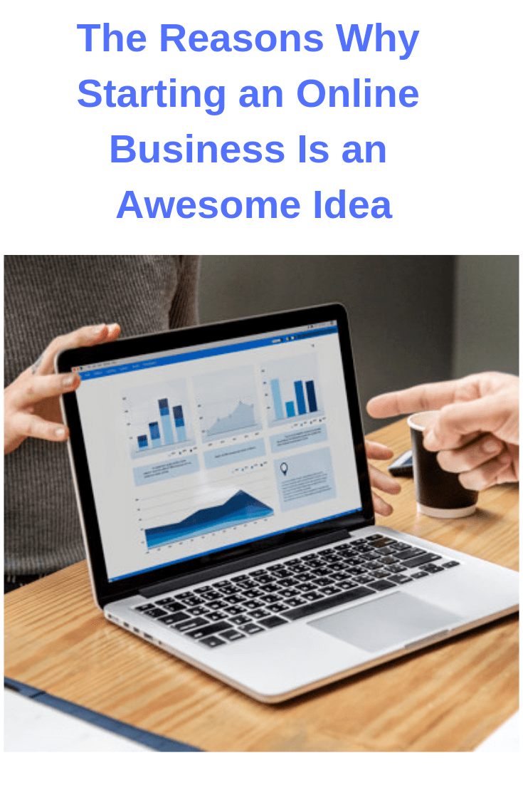 The Reasons Why Starting an Online Business Is an Awesome Idea