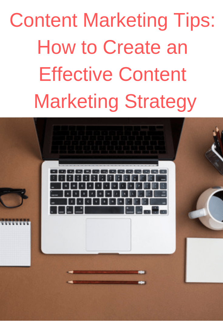 Content Marketing Tips: How to Create an Effective Content Marketing Strategy
