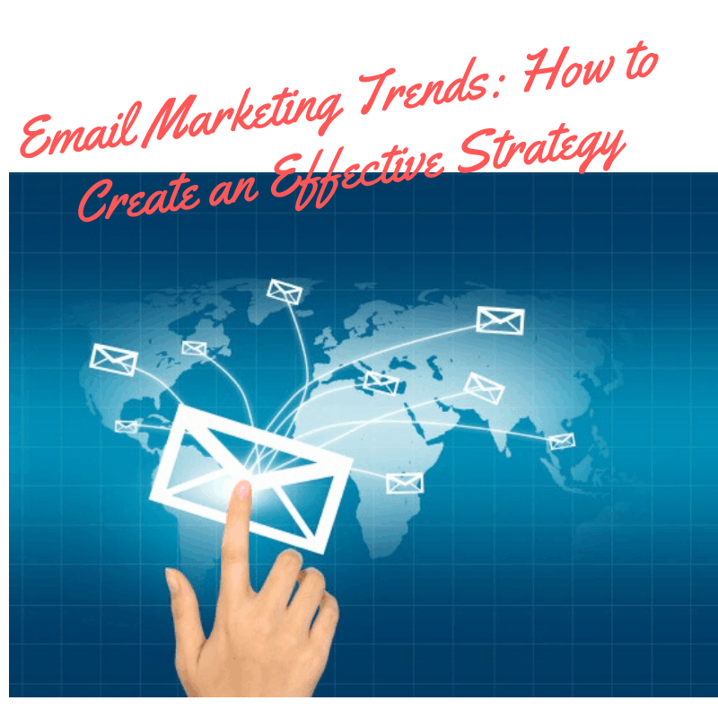 Email Marketing Trends: How to Create an Effective Strategy