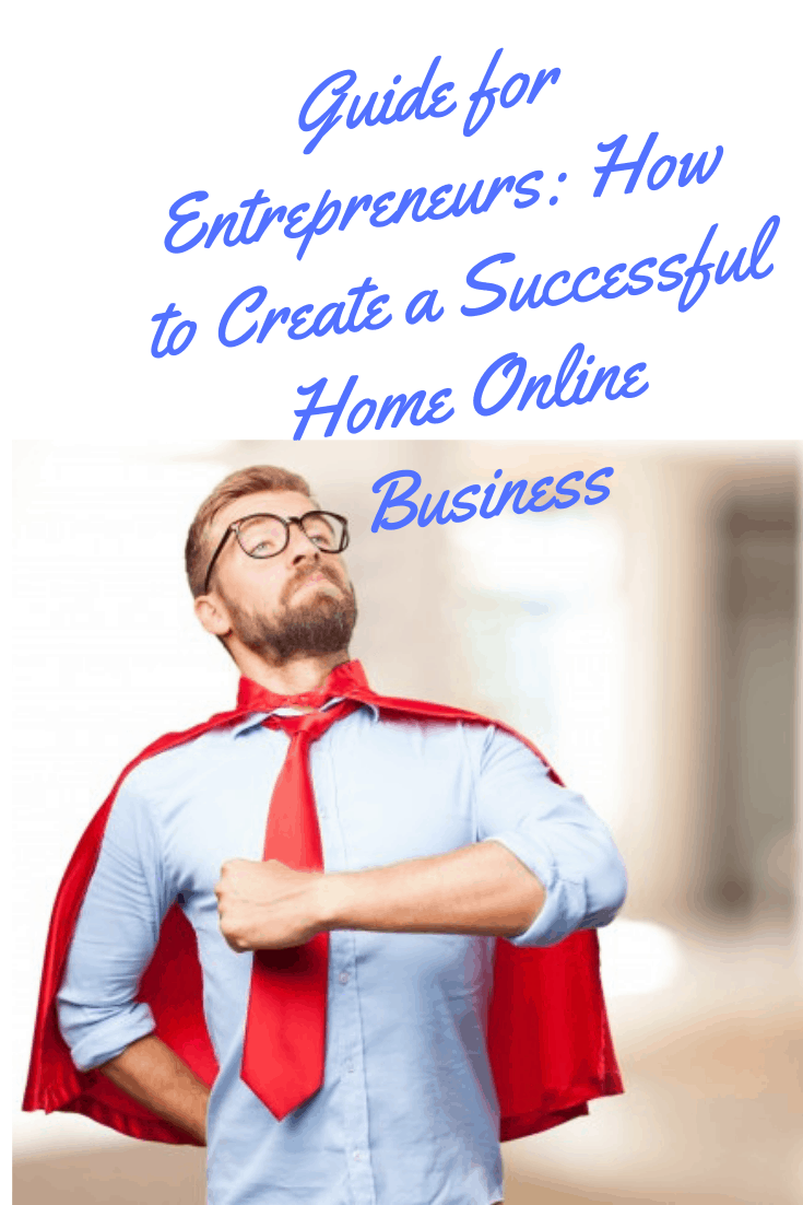 Guide for Entrepreneurs: How to Create a Successful Home Online Business