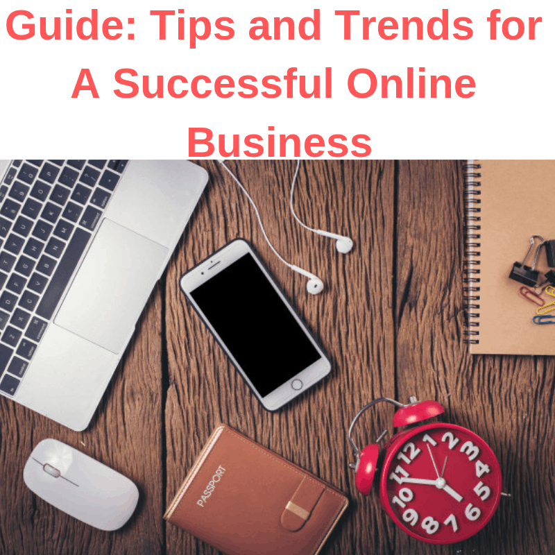 Guide: Tips and Trends for A Successful Online Business