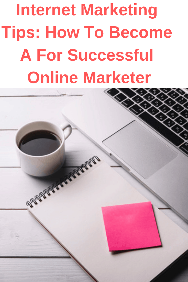 Internet Marketing Tips: How To Become A Successful Online Marketer