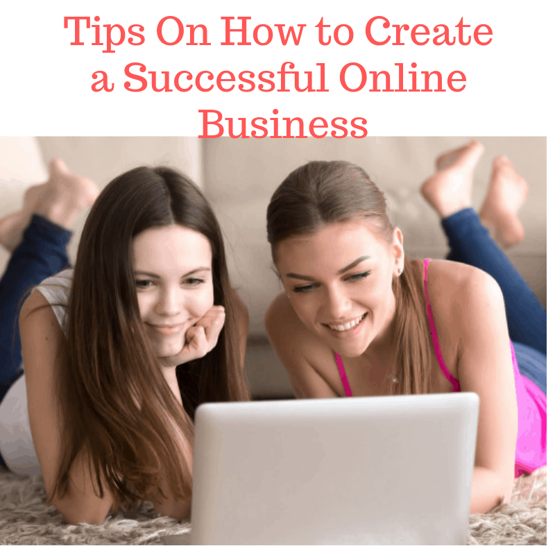 Tips On How to Create a Successful Online Business