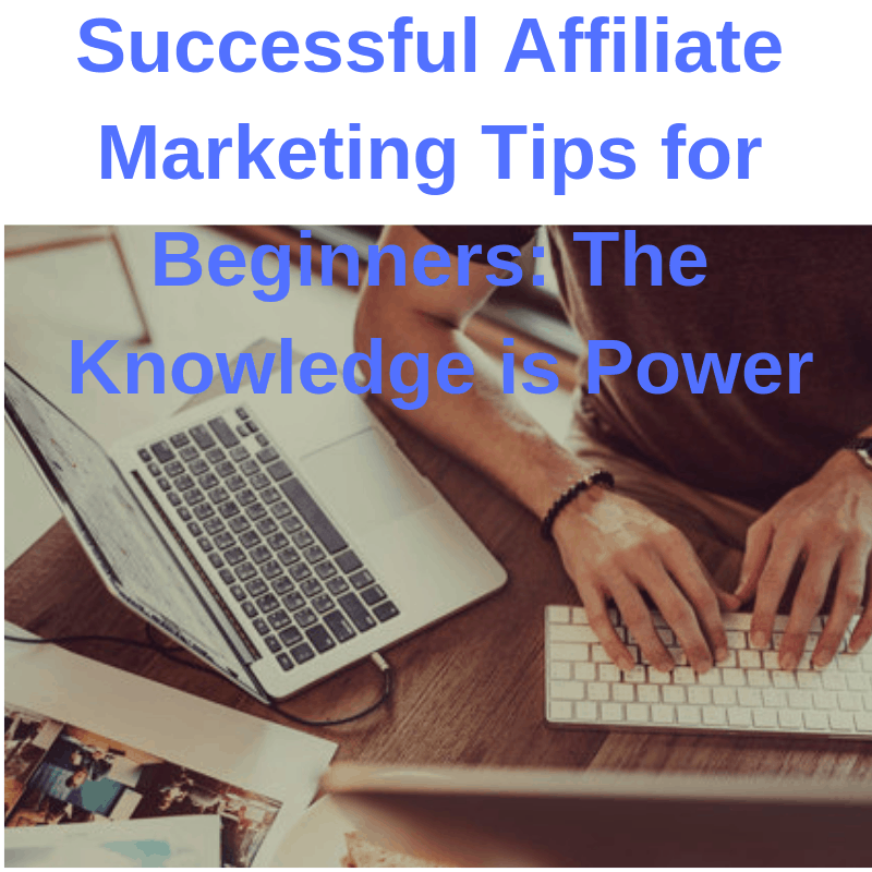 Successful Affiliate Marketing Tips for Beginners: The Knowledge is Power