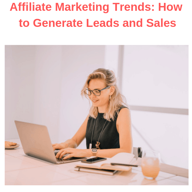 Affiliate Marketing Trends: How to Generate Leads and Sales