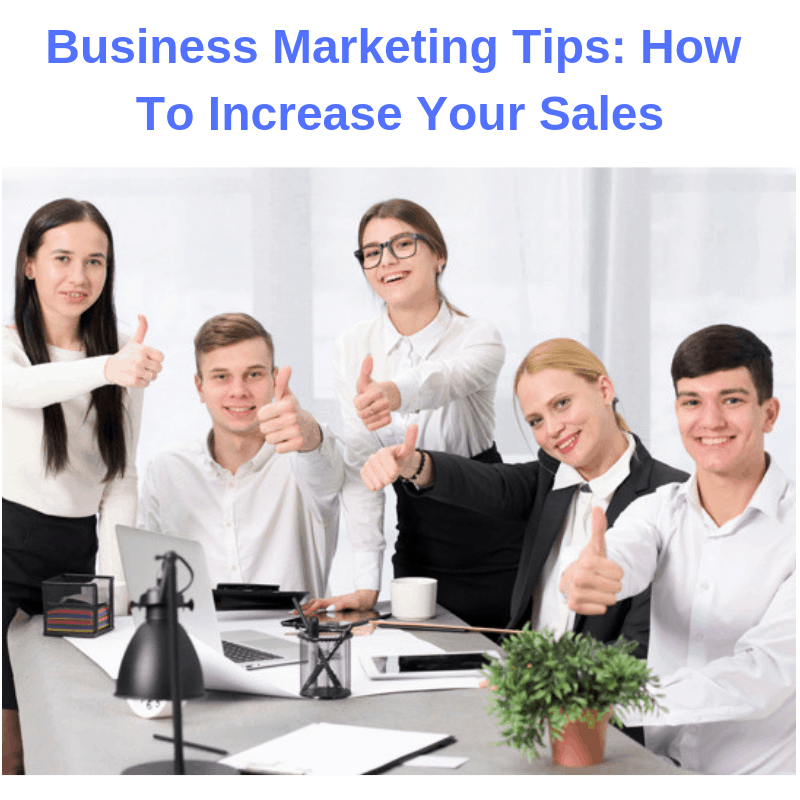Business Marketing Tips: How To Increase Your Sales