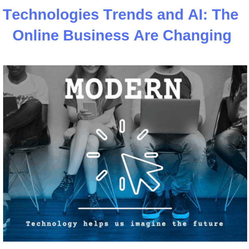 Technologies Trends and AI: The Online Business Are Changing