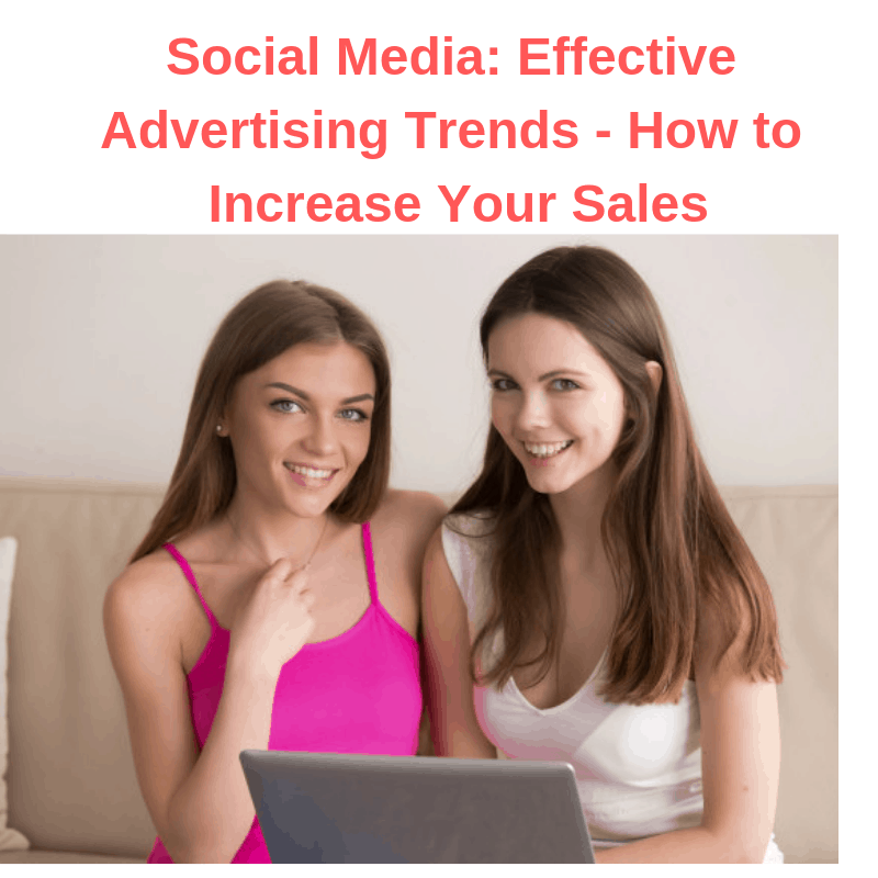 Social Media: Effective Advertising Trends - How to Increase Your Sales