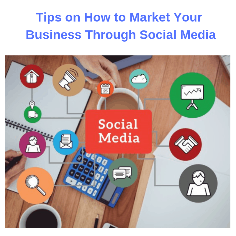 Tips on How to Market Your Business Through Social Media