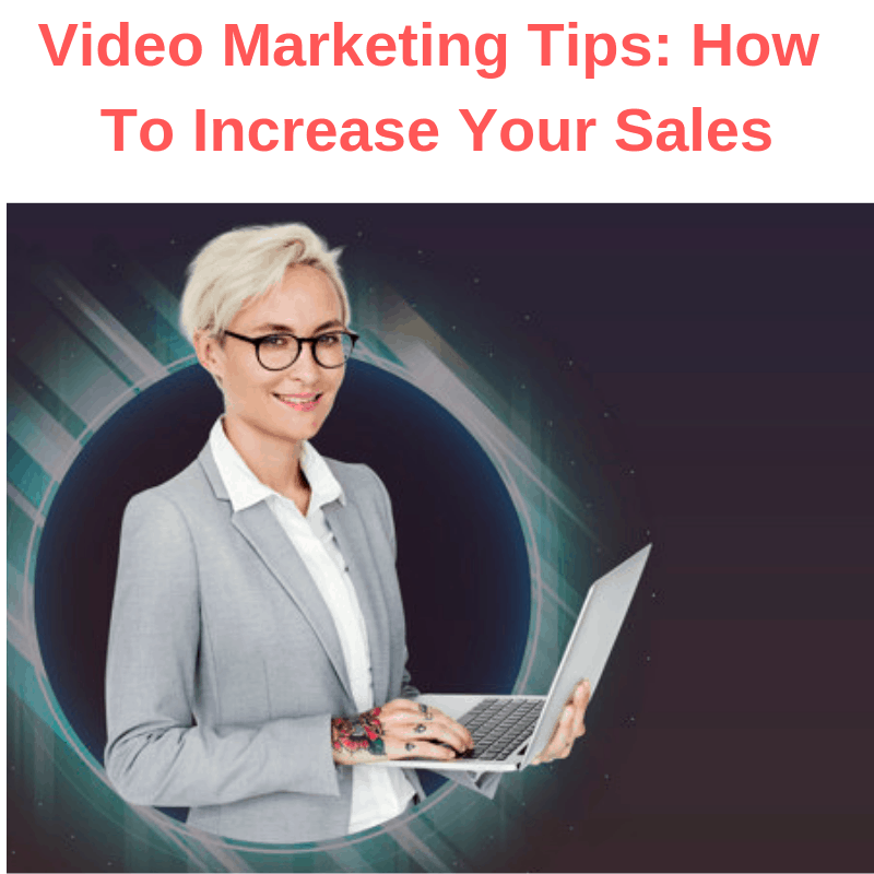 Video Marketing Tips: How To Increase Your Sales