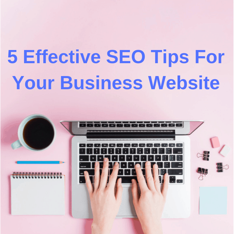 5 Effective SEO Tips For Your Business Website