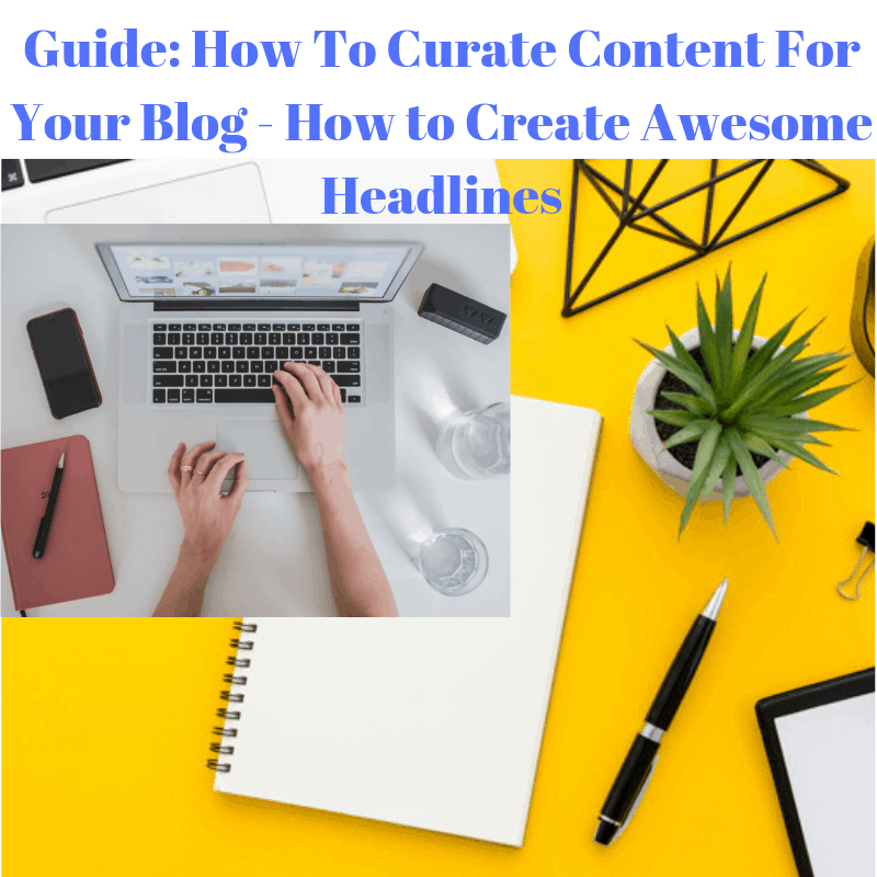 Guide: How To Curate Content For Your Blog - How to Create Awesome Headlines