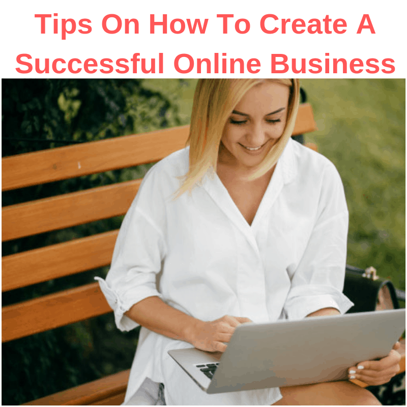How To Create A Successful Online Business: Tips and Strategies