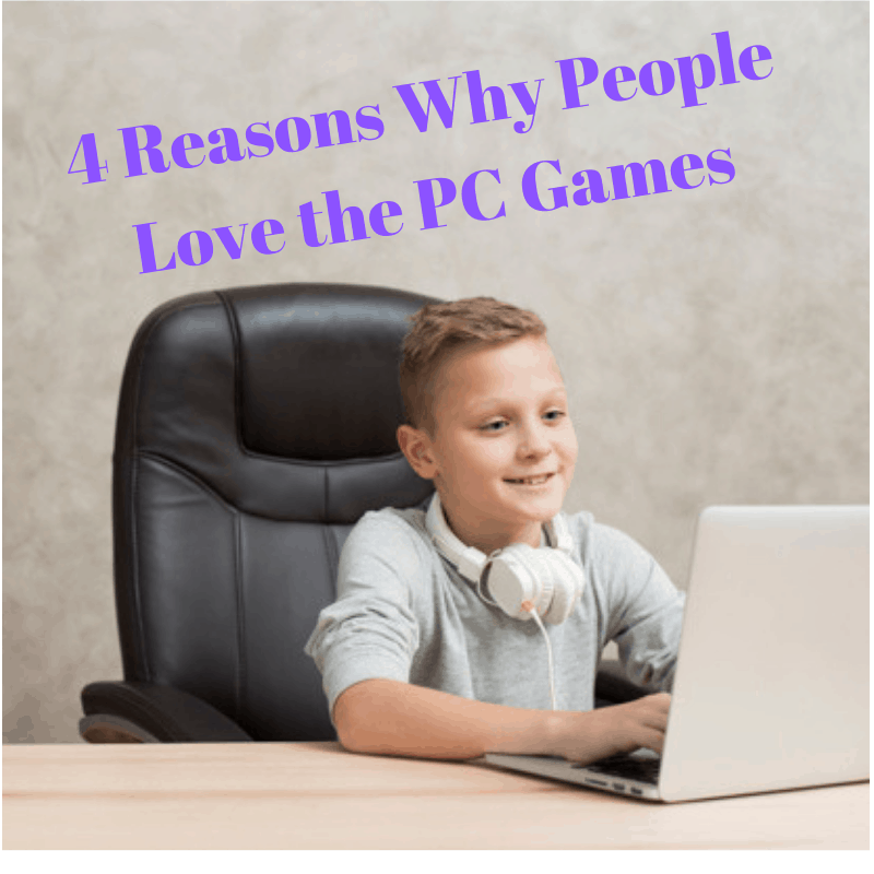 4 Reasons Why People Love the PC Games