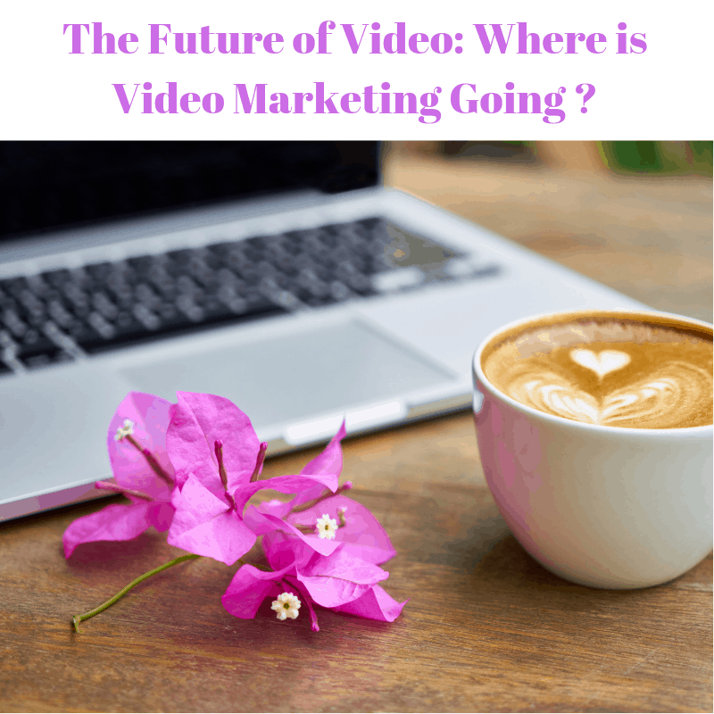 The Future of Video: Where is Video Marketing Going in 2019 and Beyond? [Infographic]