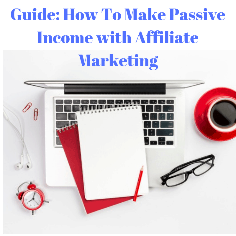 Guide: How To Make Passive Income with Affiliate Marketing
