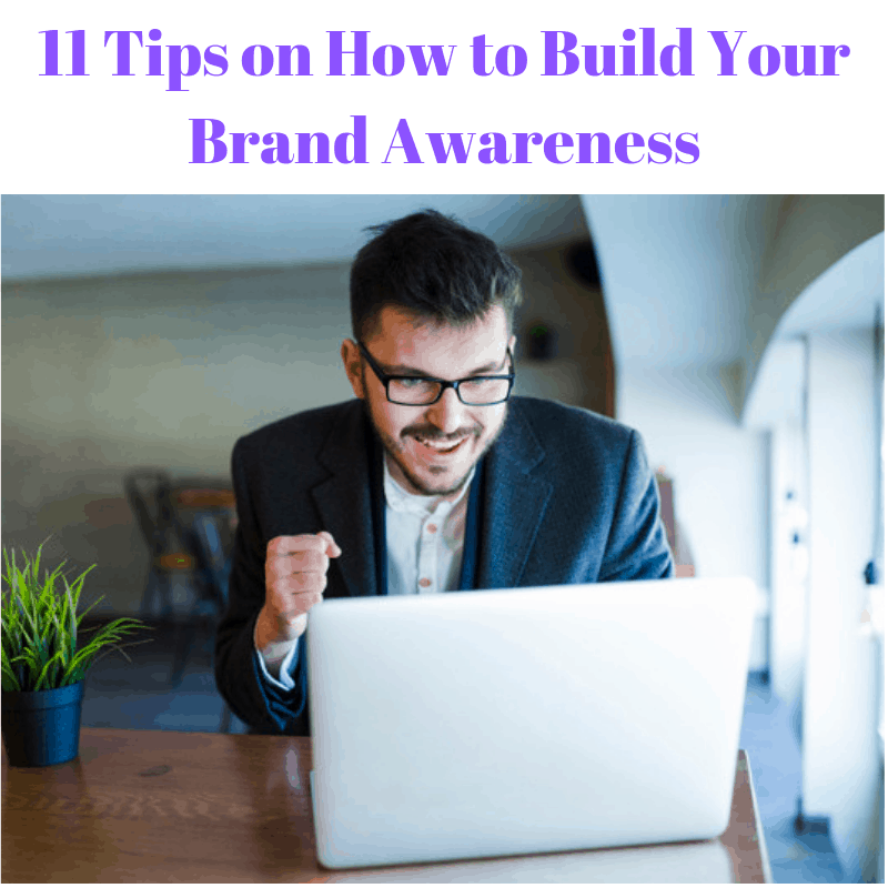 11 Tips on How to Build Your Brand Awareness