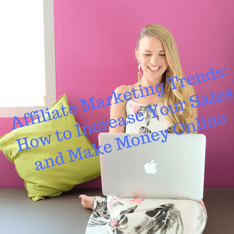 Affiliate Marketing Trends: How to Increase Your Sales and Make Money Online