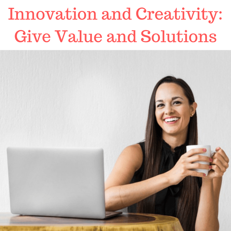 Innovation and Creativity: Give Value and Solutions
