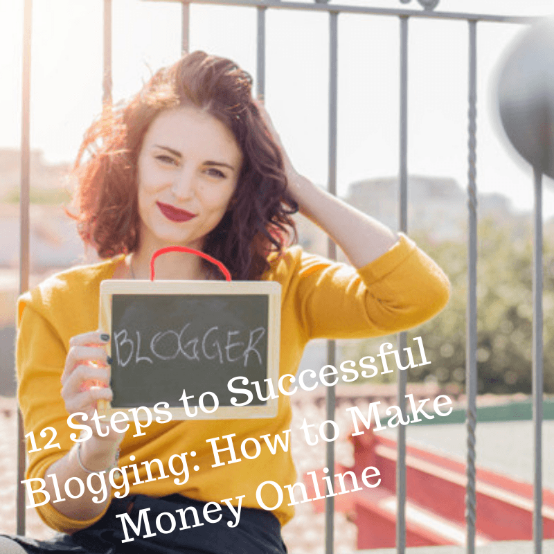 12 Steps to Successful Blogging: How to Make Money Online