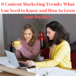 6 Content Marketing Trends: What You Need to Know and How to Grow Your Business