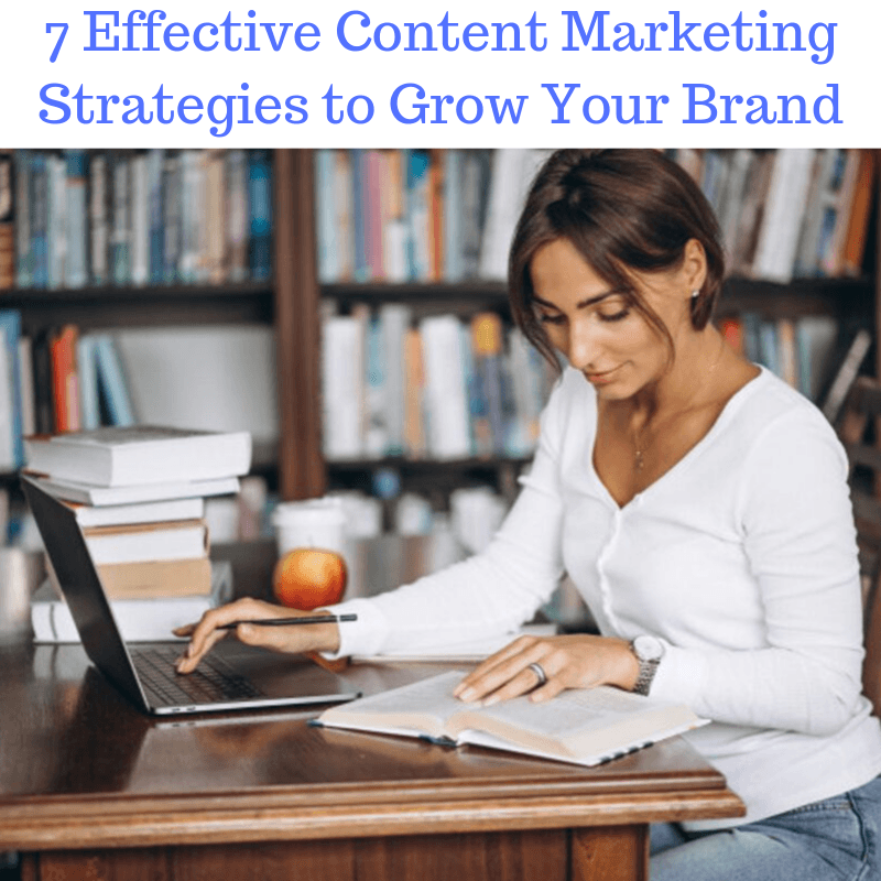 7 Effective Content Marketing Strategies to Grow Your Brand