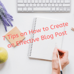7 Tips on How to Create an Effective Blog Post