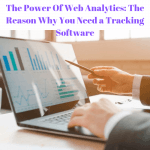 The Power Of Web Analytics: The Reason Why You Need a Tracking Software