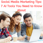 Social Media Marketing Tips: 7 AI Tools You Need to Know About