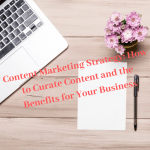 Content Marketing Strategy: How to Curate Content and the Benefits for Your Business