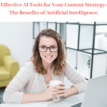 Effective AI Tools for Your Content Strategy: The Benefits of Artificial Intelligence