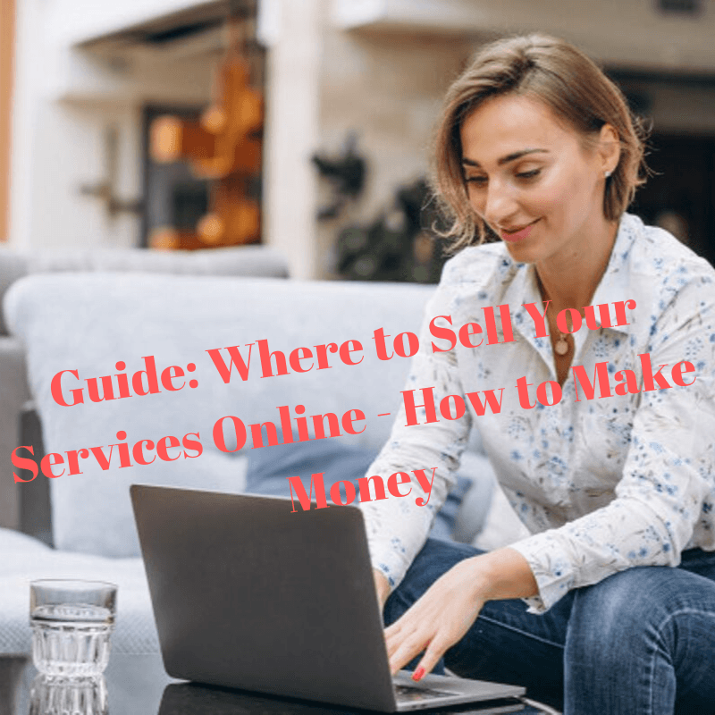 Guide: Where to Sell Your Services Online - How to Make Money