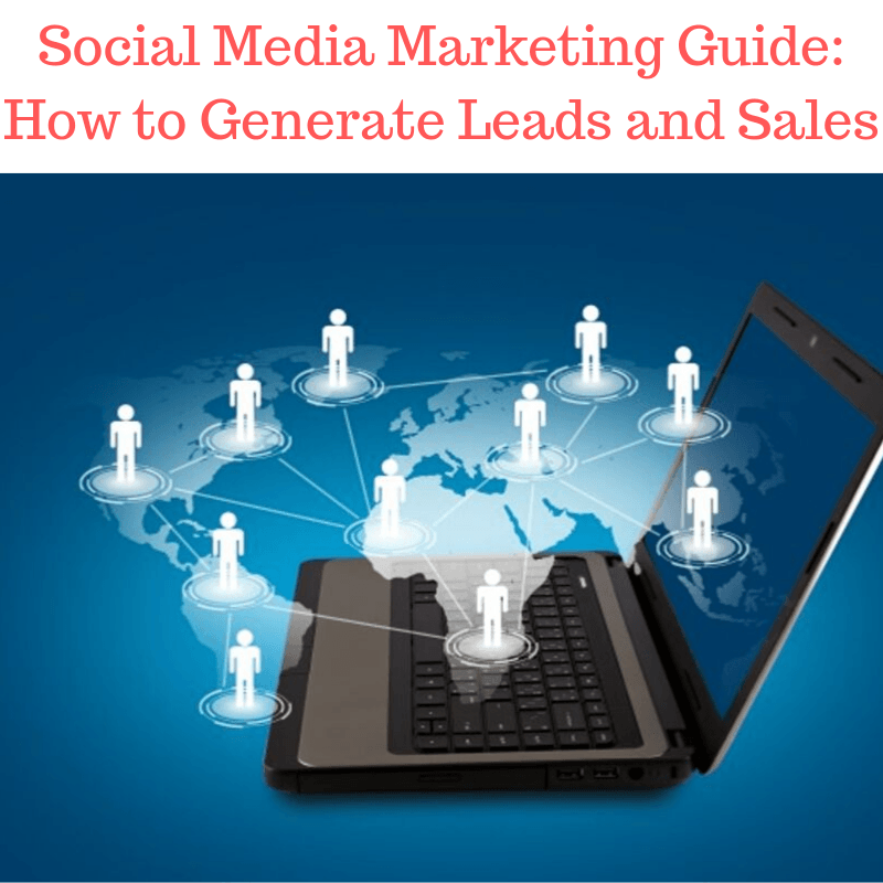 Social Media Marketing Guide: How to Generate Leads and Sales