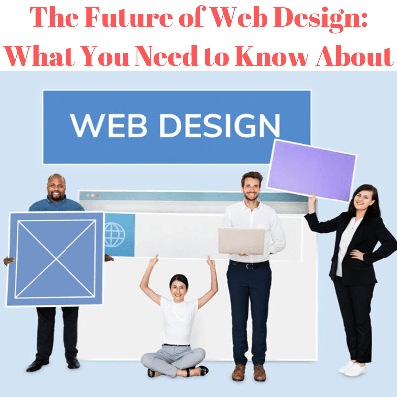The Future of Web Design: What You Need to Know About