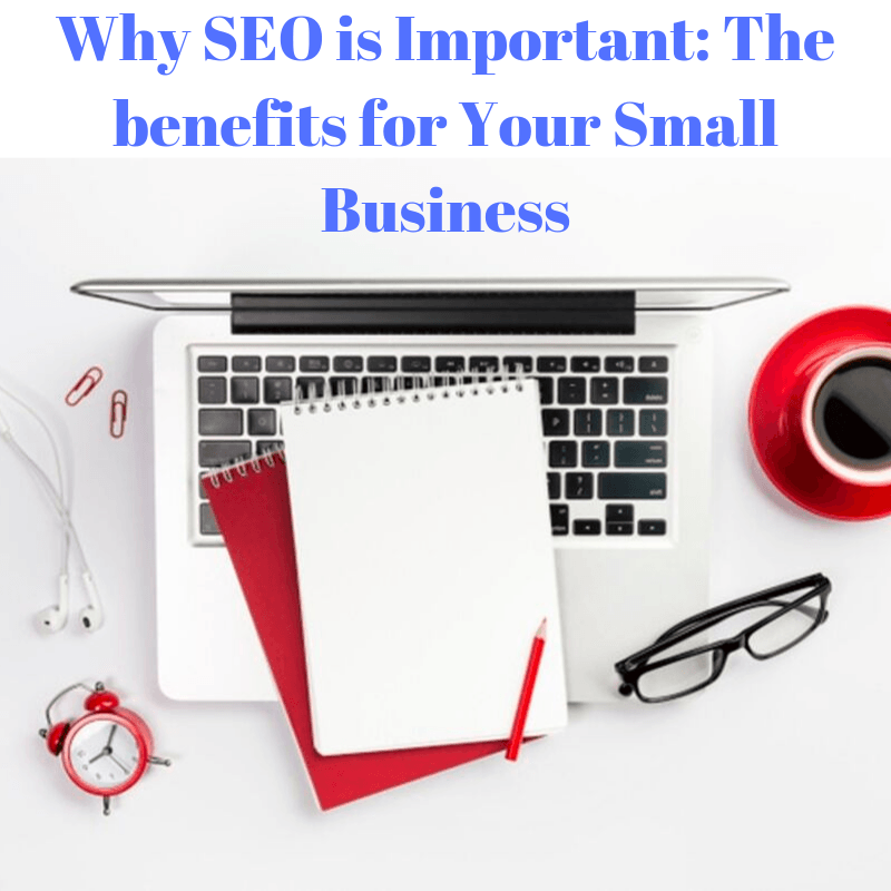Why SEO is Important: The benefits for Your Small Business